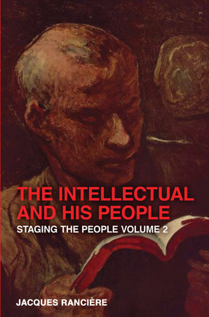 The Intellectual and His People by Jacques Ranciere