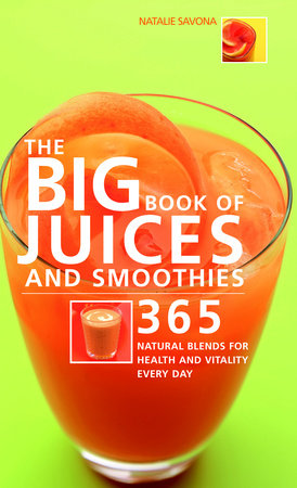 Big Book of Juices and Smoothies by Natalie Savona