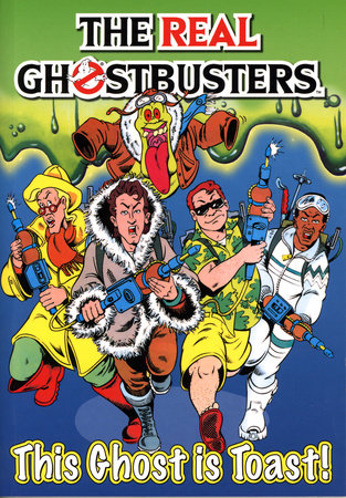 The Real Ghostbusters: This Ghost is Toast! by Dan Abnett