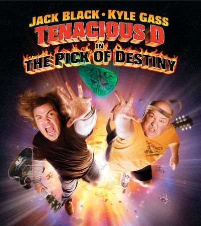 Tenacious D in: The Pick of Destiny by Jack Black, Kyle Glass and Liam Lynch