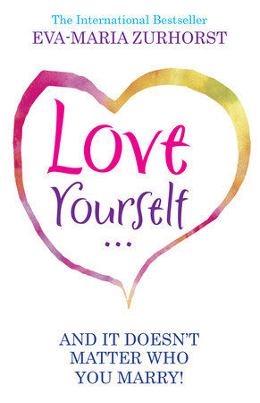 Love Yourself And It Doesn't Matter Who You Marry by Eva-Maria Zurhorst