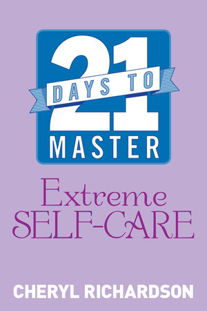 21 Days to Master Extreme Self-Care by Cheryl Richardson