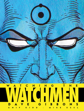 Watching the Watchmen by Dave Gibbons, Chip Kidd and Mike Essl