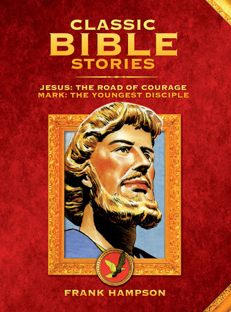 Classic Bible Stories: Jesus - The Road of Courage / Mark, The Youngest Disciple by Chad Varah and Marcus Morris