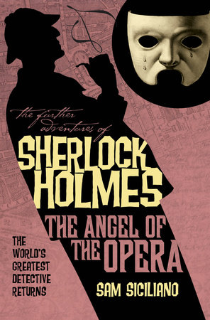 The Further Adventures of Sherlock Holmes: The Angel of the Opera by Sam Siciliano