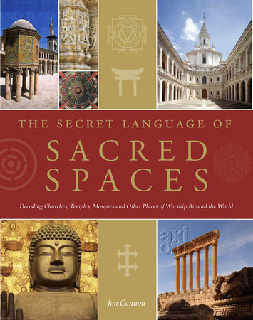 The Secret Language of Sacred Spaces by Jon Canon