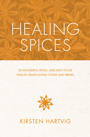Healing Spices by Kirsten Hartvig