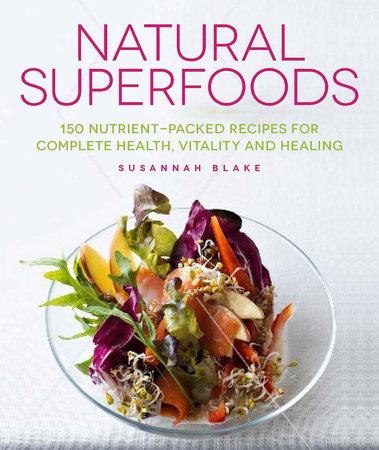 Natural Superfoods by Susannah Blake