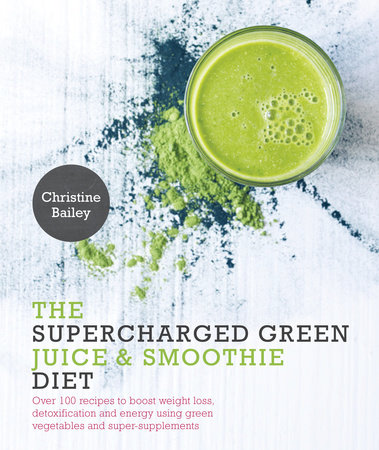 Supercharged Green Juice & Smoothie Diet by Christine Bailey