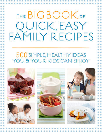 The Big Book of Quick, Easy Family Recipes by Kirsten Hartvig, Christine Bailey, Charlotte Watts, Gemini Adams and Nicola Graimes