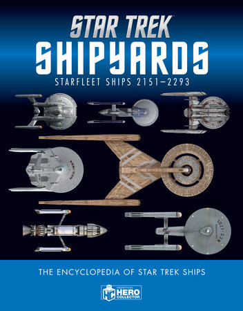Star Trek Shipyards Star Trek Starships: 2151-2293 The Encyclopedia of Starfleet Ships by Ben Robinson and Marcus Reily