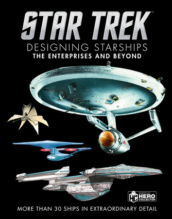 Star Trek Designing Starships Volume 1: The Enterprises and Beyond by Ben Robinson and Marcus Reily