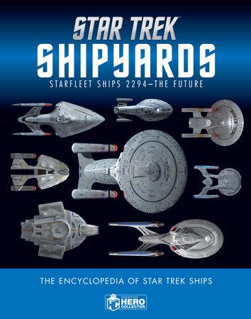 Star Trek Shipyards Star Trek Starships: 2294 to the Future The Encyclopedia of Starfleet Ships by Ben Robinson and Marcus Reily