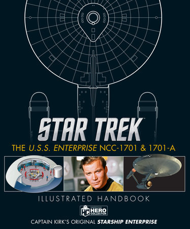 Star Trek: The U.S.S. Enterprise NCC-1701 Illustrated Handbook by Ben Robinson, Marcus Riley and Simon Hugo