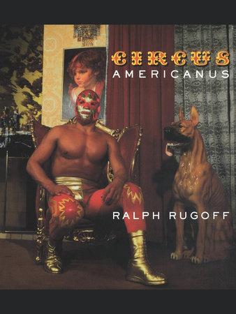 Circus Americanus by Ralph Rugoff
