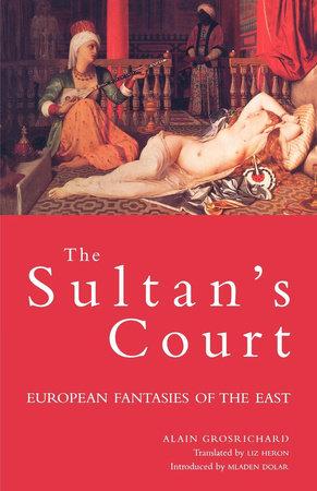 Sultan's Court by Alain Grosrichard