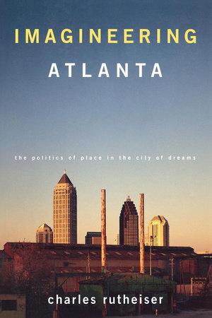 Imagineering Atlanta by Charles Rutheiser