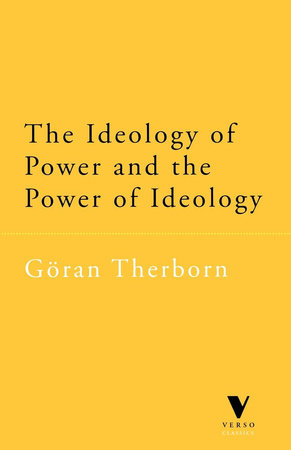 The Ideology of Power and the Power of Ideology by Göran Therborn