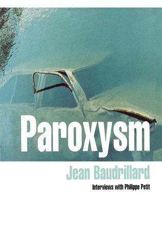 Paroxysm by Jean Baudrillard and Philippe Petit