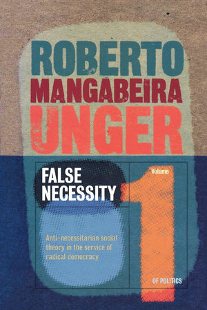 False Necessity by Roberto Mangabeira Unger