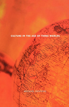 Culture in the Age of Three Worlds by Michael Denning