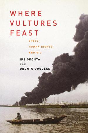 Where Vultures Feast by Ike Okonta and Oronto Douglas