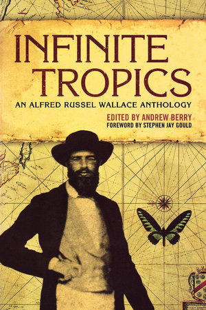 Infinite Tropics by Alfred Russel Wallace