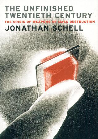 The Unfinished Twentieth Century by Jonathan Schell