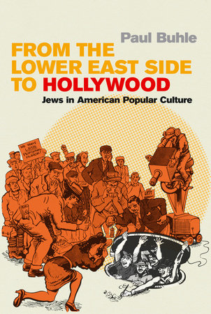 From the Lower East Side to Hollywood by Paul Buhle