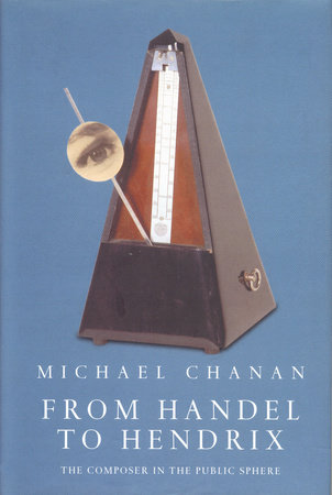 From Handel to Hendrix by Michael Chanan