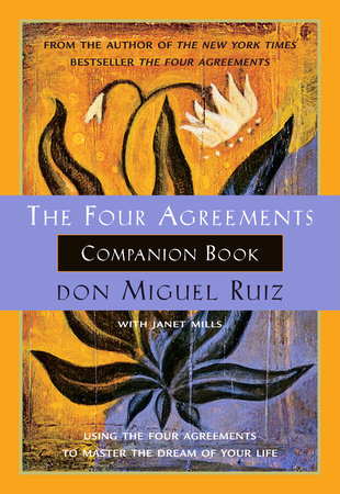 The Four Agreements Companion Book by Don Miguel Ruiz and Janet Mills
