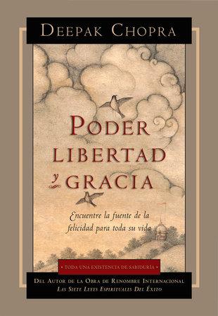 Poder, Libertad, y Gracia by Deepak Chopra, M.D.