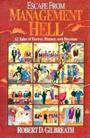 Escape from Management Hell by Robert Gilbreath