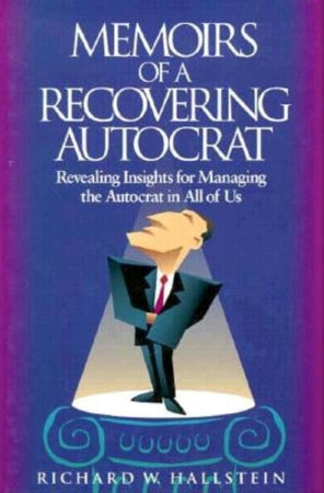 Memoirs of a Recovering Autocrat by Richard Hallstein