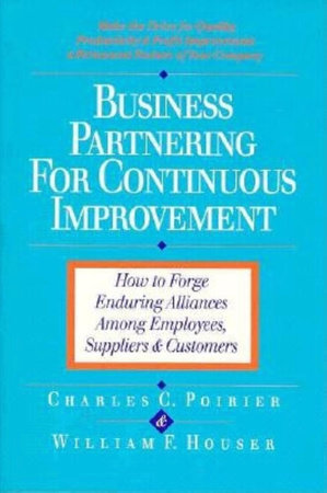 Business Partnering for Continuous Improvement by Charles C. Poirier and William F. Houser