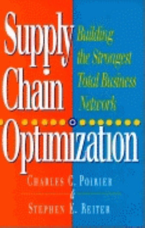Supply Chain Optimization by Charles C. Poirier and Stephen E. Reiter