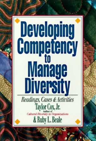 Developing Competency to Manage Diversity by Taylor H. Cox, Jr. and Ruby L. Beale