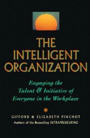 The Intelligent Organization by Gifford Pinchot and Elizabeth Pinchot