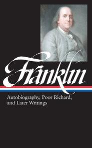 Benjamin Franklin: Autobiography, Poor Richard, and Later Writings (LOA #37b)