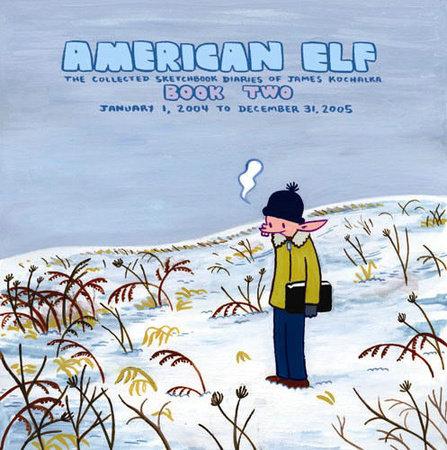 American Elf, Book Two, January 1, 2004 to December 31, 2005 : The Collected Sketchbook Diaries of James Kochalka, Vol. 2 by James Kochalka
