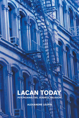 Lacan Today by Alexandre Leupin