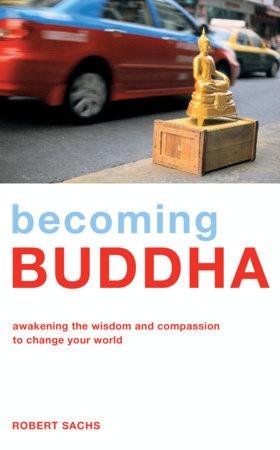 Becoming Buddha by Robert Sachs
