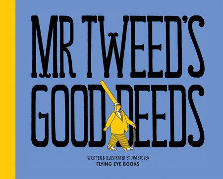 Mr. Tweed's Good Deeds by Jim Stoten