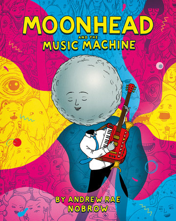 Moonhead and the Music Machine [Graphic Novel] by Andrew Rae