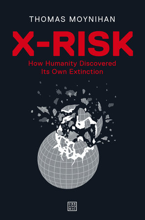 X-Risk by Thomas Moynihan