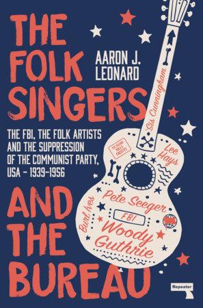 The Folk Singers and the Bureau by Aaron Leonard