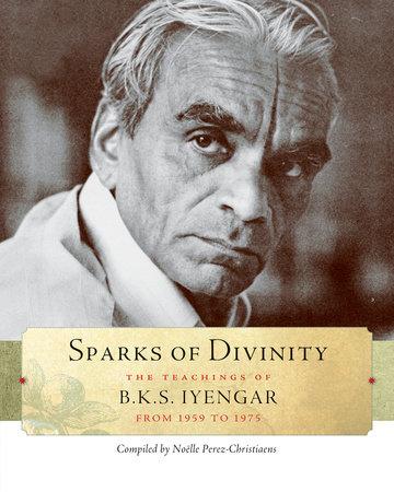 Sparks of Divinity by B. K. S. Iyengar