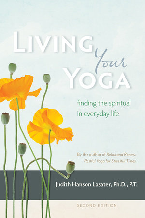 Living Your Yoga by Judith Hanson Lasater