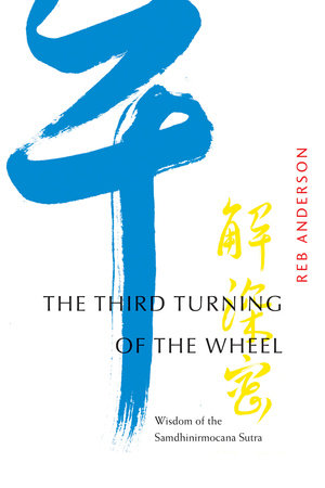 The Third Turning of the Wheel by Tenshin Reb Anderson