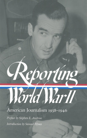 Reporting World War II: American Journalism 1938-1946 by